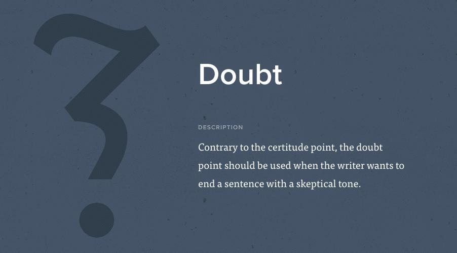 Il punto di dubbio permette di chiudere una frase con un tono scettico e dubitativo. È stato inventato a Parigi da Hervé Bazin nel 1966.